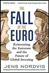 The Fall Of The Euro Reinventing The Eurozone And The Future Of Global Investing