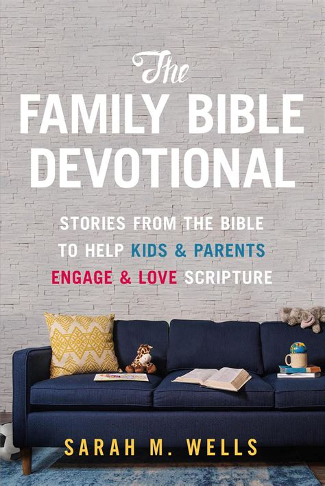 The Family Bible Devotional Stories From The Bible To Help Kids And Parents Engage And Love Scripture