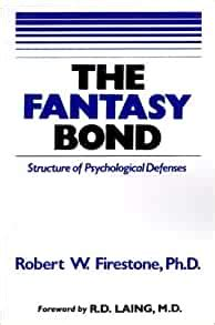 The Fantasy Bond Structure Of Psychological Defenses
