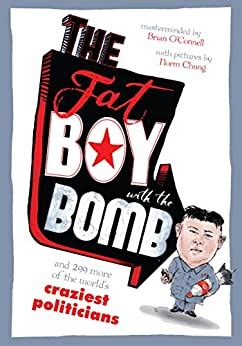The Fat Boy With The Bomb And 299 Of The Worlds Craziest Politicians English Edition