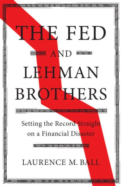 The Fed And Lehman Brothers Setting The Record Straight On A Financial Disaster Studies In Macroeconomic History