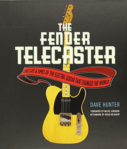 The Fender Telecaster The Life And Times Of The Electric Guitar That Changed The World