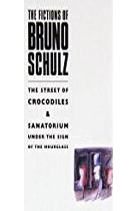The Fictions Of Bruno Schulz The Street Of Crocodiles And Sanatorium