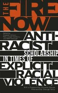 The Fire Now Antiracist Scholarship In Times Of Explicit Racial Violence