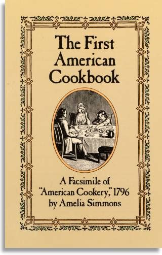 The First American Cookbook A Facsimile Of American Cookery 1796