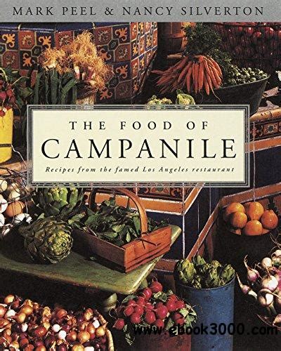 The Food Of Campanile Recipes From The Famed Los Angeles Restaurant A Cookbook