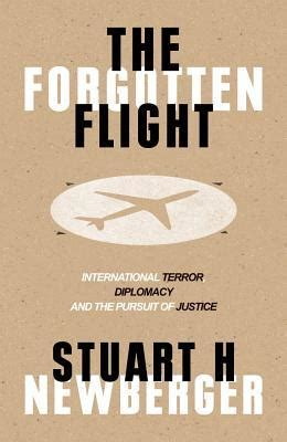 The Forgotten Flight Terrorism Diplomacy And The Pursuit Of Justice