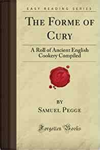 The Forme Of Cury A Roll Of Ancient English Cookery Compiled Forgotten Books