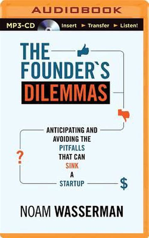 The Founders Dilemmas Anticipating And Avoiding The Pitfalls That Can Sink A Startup