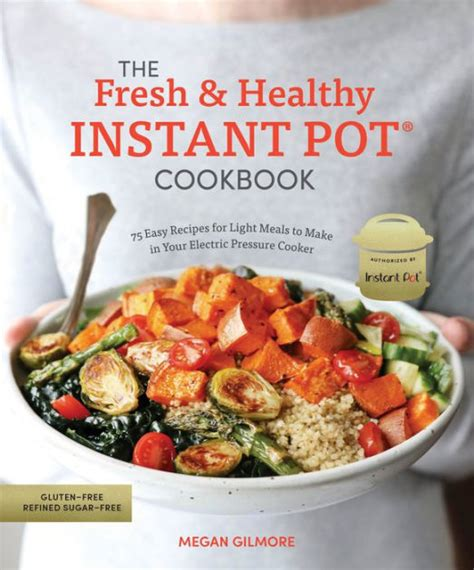 The Fresh And Healthy Instant Pot Cookbook 75 Easy Recipes For Light Meals To Make In Your Electric Pressure Cooker