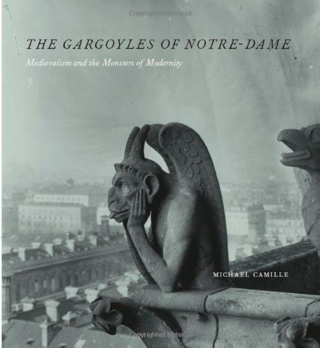 The Gargoyles Of Notre Dame Medievalism And The Monsters Of Modernity