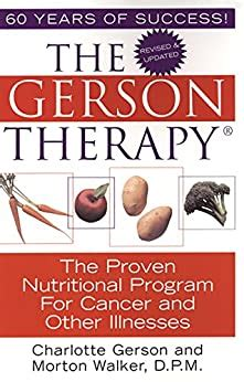 The Gerson Therapy Revised And Updated The Proven Nutritional Program For Cancer And Other Illnesses