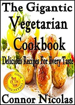 The Gigantic Vegetarian Cookbook Delicious Recipes For Every Taste The Home Cook Collection Book 4