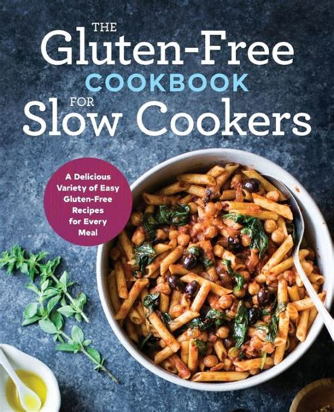 The GlutenFree Cookbook For Slow Cookers A Delicious Variety Of Easy GlutenFree Recipes For Every Meal