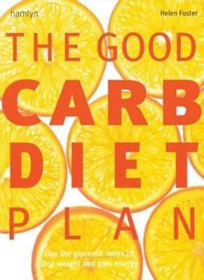 The Good Carb Diet Plan Use The Glycemic Index To Lose Weight And Gain Energy