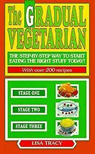 The Gradual Vegetarian The Step By Step Way To Start Eating The Right Stuff Today