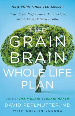The Grain Brain Whole Life Plan Boost Brain Performance Lose Weight And Achieve Optimal Health