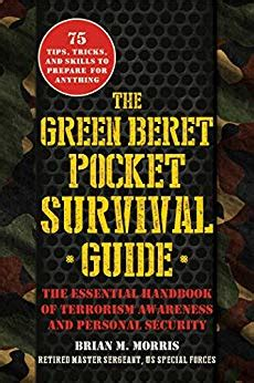 The Green Beret Pocket Survival Guide The Essential Handbook Of Terrorism Awareness And Personal Security