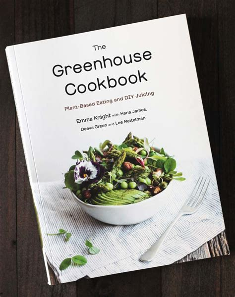 The Greenhouse Cookbook PlantBased Eating And DIY Juicing