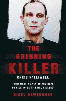 The Grinning Killer Chris Halliwell How Many Women Do You Have To Kill To Be A Serial Killer
