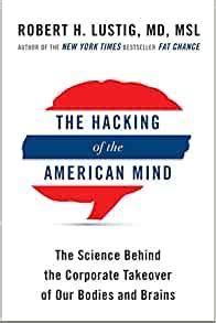 The Hacking Of The American Mind The Science Behind The Corporate Takeover Of Our Bodies And Brains