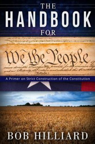 The Handbook For We The People A Primer On Strict Construction Of The Constitution