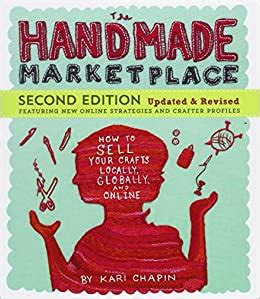 The Handmade Marketplace 2nd Edition How To Sell Your Crafts Locally Globally And Online