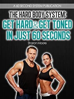 The Hard Body System Get Hard Get Toned In Just 60 Seconds 60 Second System Fitness Exercise Lifestyle Guides Book 2