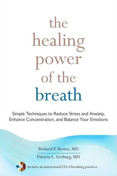 The Healing Power Of The Breath Simple Techniques To Reduce Stress And Anxiety Enhance Concentration And Balance Your Emotions