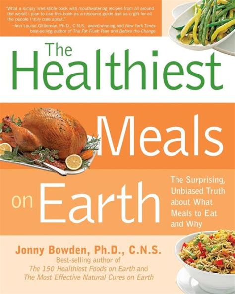 The Healthiest Meals On Earth The Surprising Unbiased Truth About What Meals To Eat And Why