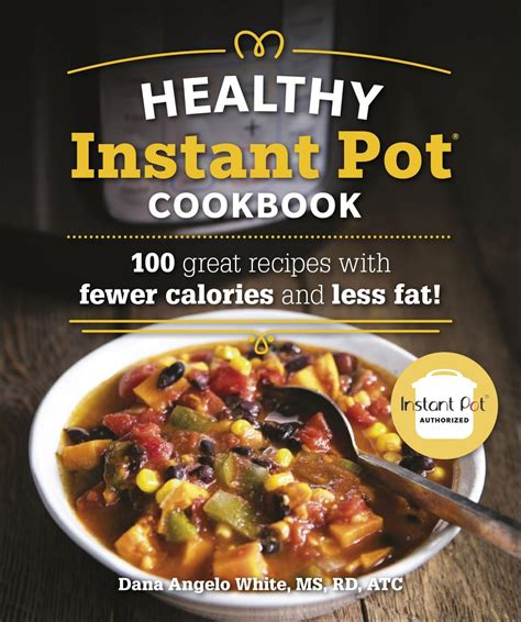 The Healthy Instant Pot Cookbook 100 Great Recipes With Fewer Calories And Less Fat