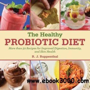 The Healthy Probiotic Diet More Than 50 Recipes For Improved Digestion Immunity And Skin Health