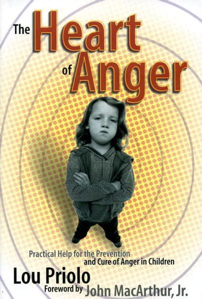 The Heart Of Anger Practical Help For The Prevention And Cure Of Anger In Children