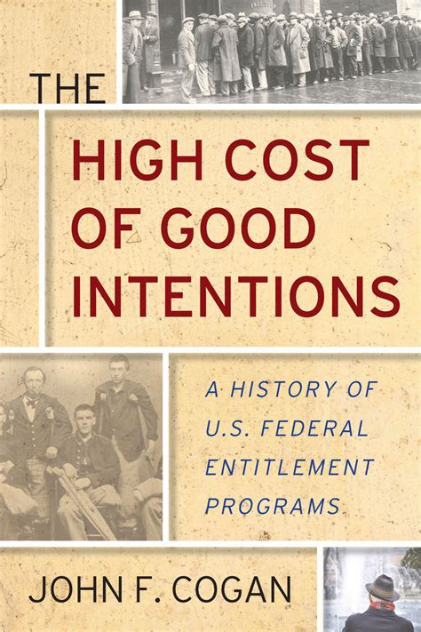 The High Cost Of Good Intentions A History Of Us Federal Entitlement Programs