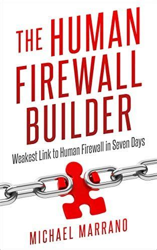 The Human Firewall Builder From Weakest Link To Human Firewall In Seven Days