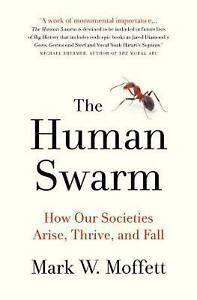 The Human Swarm How Our Societies Arise Thrive And Fall