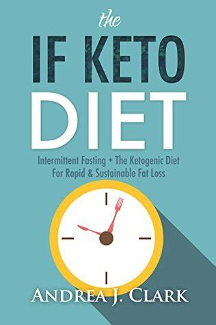 The If Keto Diet Combining Ketosis And Intermittent Fasting For Rapid Sustainable Fat Loss Easy Fasting Guides Book 2 English Edition