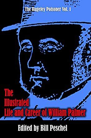 The Illustrated Life And Career Of William Palmer The Rugeley Poisoner Book 1