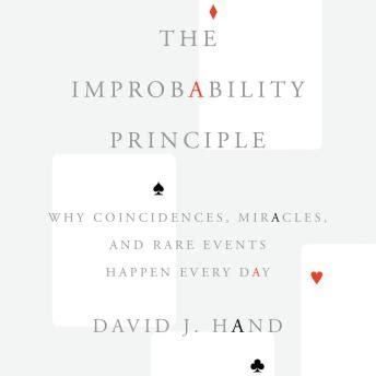 The Improbability Principle Why Coincidences Miracles And Rare Events Happen Every Day