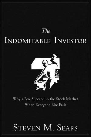 The Indomitable Investor Why A Few Succeed In The Stock Market When Everyone Else Fails