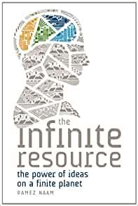 The Infinite Resource The Power Of Ideas On A Finite Planet