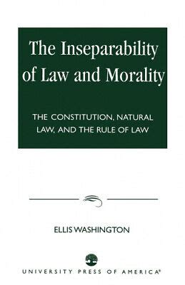 The Inseparability Of Law And Morality The Constitution Natural Law And The Rule Of Law