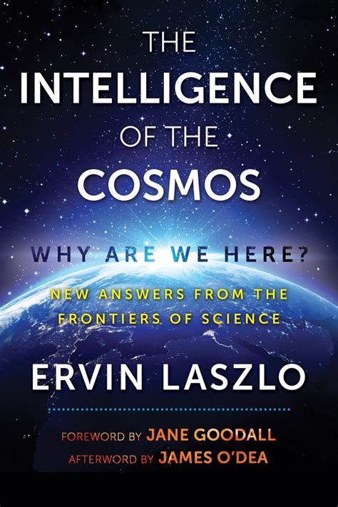 The Intelligence Of The Cosmos Why Are We Here New Answers From The Frontiers Of Science