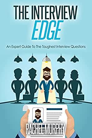 The Interview Edge An Expert Guide To The Toughest Interview Questions Interview Questions And Answers Get Oomph On Interviews Express Confidence On Interviews