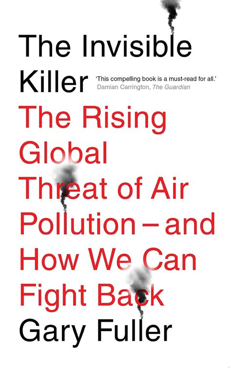The Invisible Killer The Rising Global Threat Of Air Pollution And How We Can Fight Back