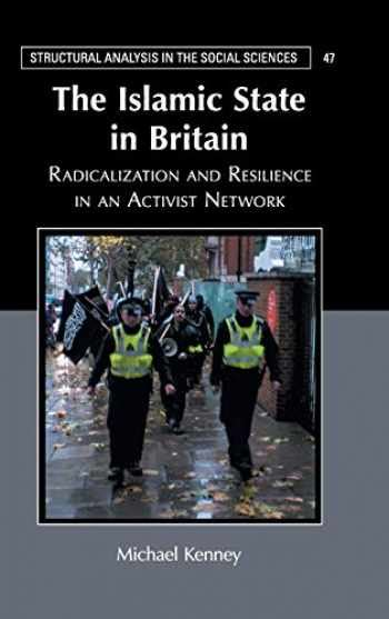 The Islamic State In Britain Radicalization And Resilience In An Activist Network Structural Analysis In The Social Sciences