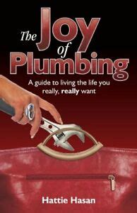 The Joy Of Plumbing A Guide To Living The Life You Really Really Want
