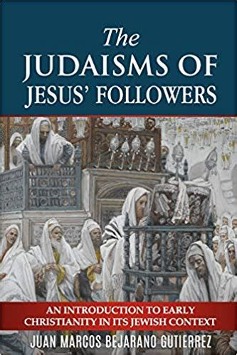 The Judaisms Of Jesus Followers An Introduction To Early Christianity In Its Jewish Context English Edition