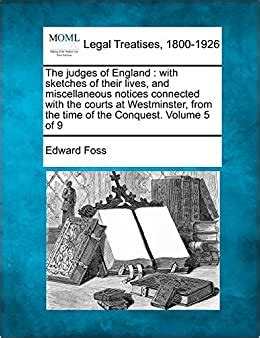 The Judges Of England With Sketches Of Their Lives And Miscellaneous Notices Connected With The Courts At Westminster From The Time Of The Conquest Volume 5 Of 9