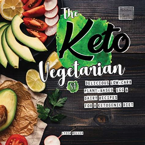 The Keto Vegetarian 84 Delicious LowCarb PlantBased Egg Dairy Recipes For A Ketogenic Diet Nutrition Guide The Carbless Cook